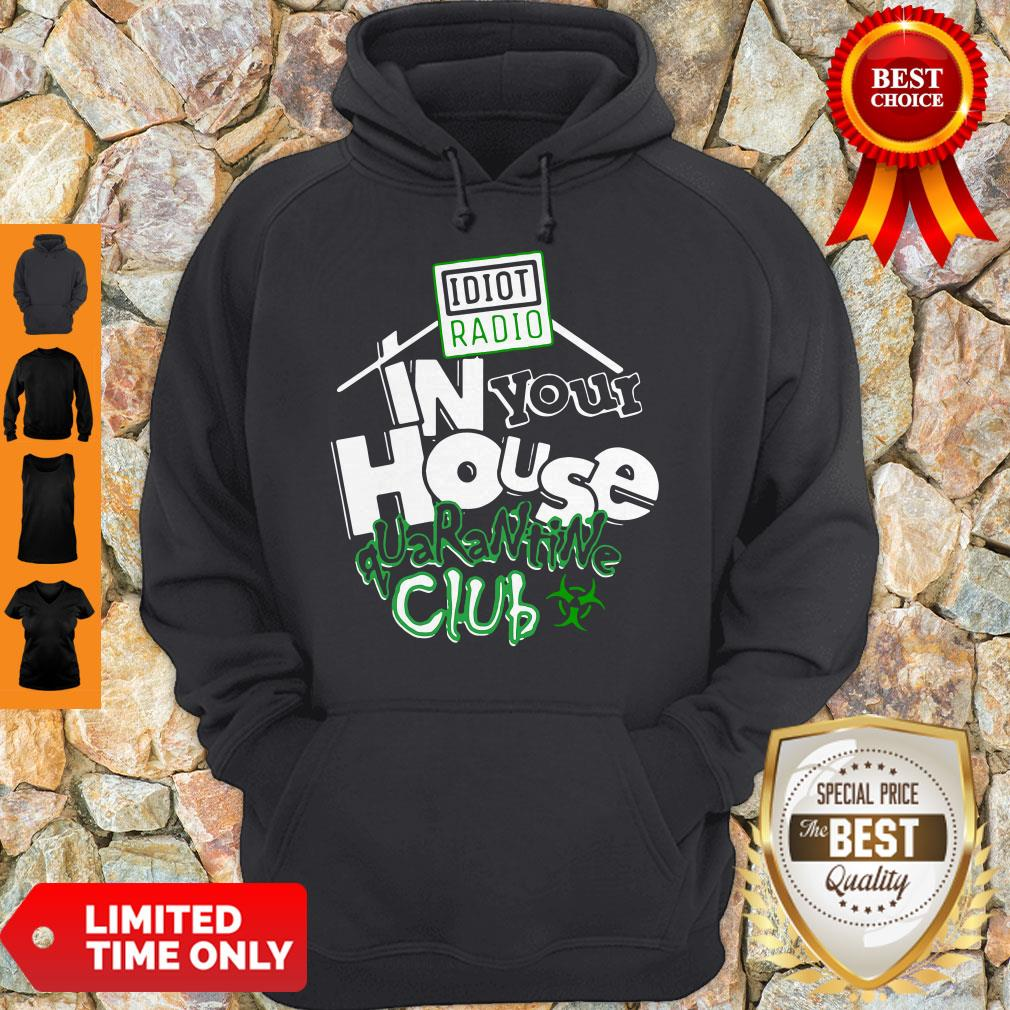 Official Idiot Radio In Your House Quarantine Club Hoodie