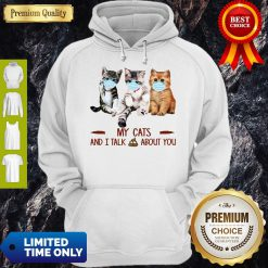 Official My Cats And I Talk Shit About You Hoodie