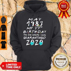 May 1983 My 37th Birthday The One Where I Was Quarantined 2020 Hoodie
