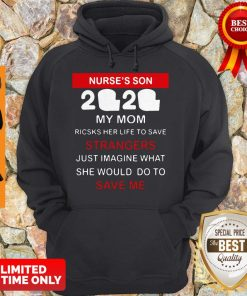 Nurse's Son 2020 My Mom Risks Her Life To Save Strangers Just Imagine What She Would Do To Save Me Hoodie