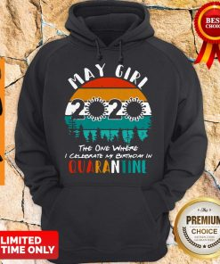 May Girl 2020 The One Where Celebrate My Birthday In Quarantine Social Distancing Vintage Hoodie