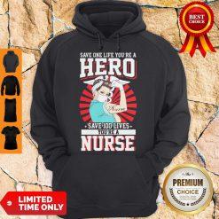 Save One Life You're A Hero Save 100 Lives You're A Nurse Hoodie