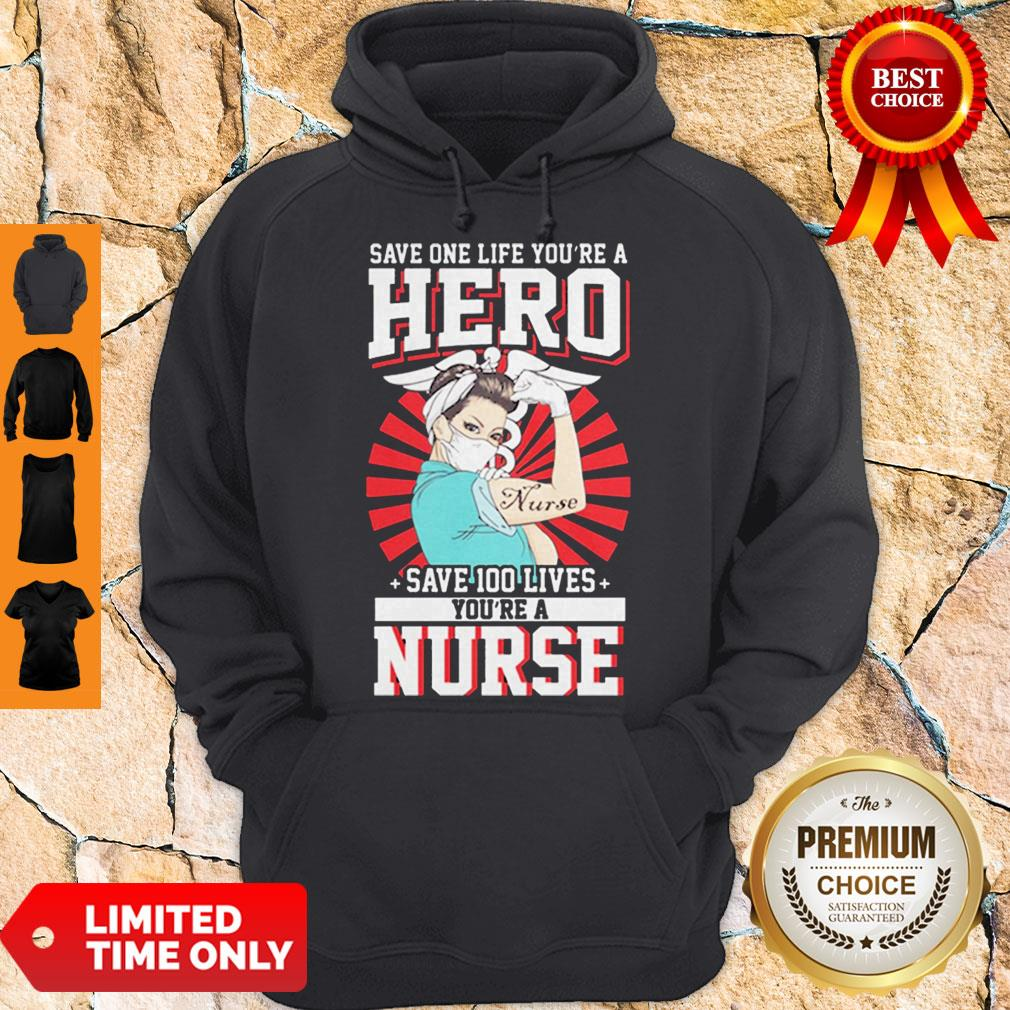 Save One Life You're A Hero Save 100 Lives You're A Nurse Hoodie