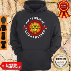 Official May 13 Birthday 2020 Quarantined Shit Got Real Hoodie