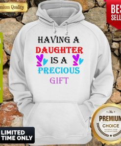 Official Having A Daughter Is A Precious Gift Hoodie