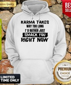 Karma Takes Way Too Long I'd Rather Just Smack You Right Now Hoodie