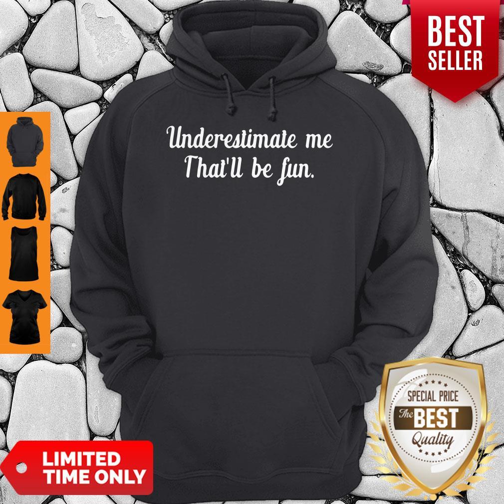 Official Underestimate Me Thatll Be Fun Black Hoodie