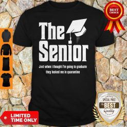 The Senior Just When I Thought I'm Going To Graduate Quarantine Shirt