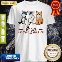 Official My Cats And I Talk Shit About You Shirt