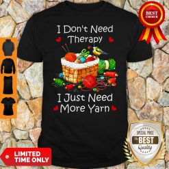 Official I Don't Need Therapy I Just Need More Yarn Shirt