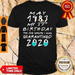 May 1983 My 37th Birthday The One Where I Was Quarantined 2020 Shirt