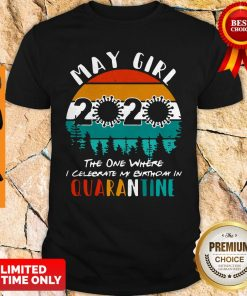 May Girl 2020 The One Where Celebrate My Birthday In Quarantine Social Distancing Vintage Shirt