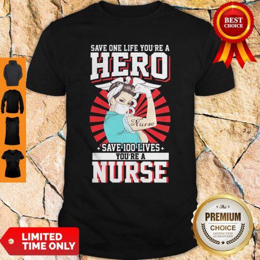 Save One Life You're A Hero Save 100 Lives You're A Nurse Shirt
