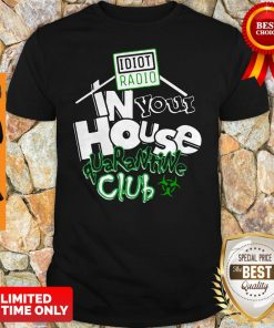 Official Idiot Radio In Your House Quarantine Club Shirt