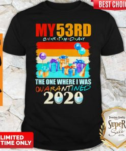 My 53rd Birthday The One Where I Was Quarantined 2020 Mask Shirt