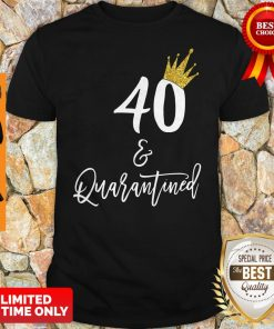 Official 40 Queen And Quarantined Shirt