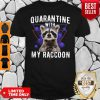 Official Quarantine With My Raccoon Shirt
