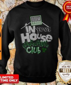 Official Idiot Radio In Your House Quarantine Club Sweatshirt