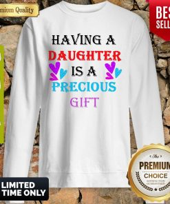 Official Having A Daughter Is A Precious Gift Sweatshirt