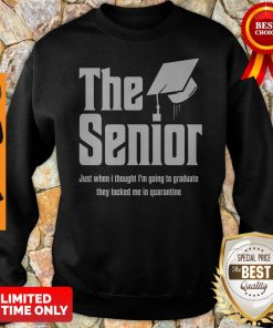The Senior Just When I Thought I'm Going To Graduate Quarantine Sweatshirt