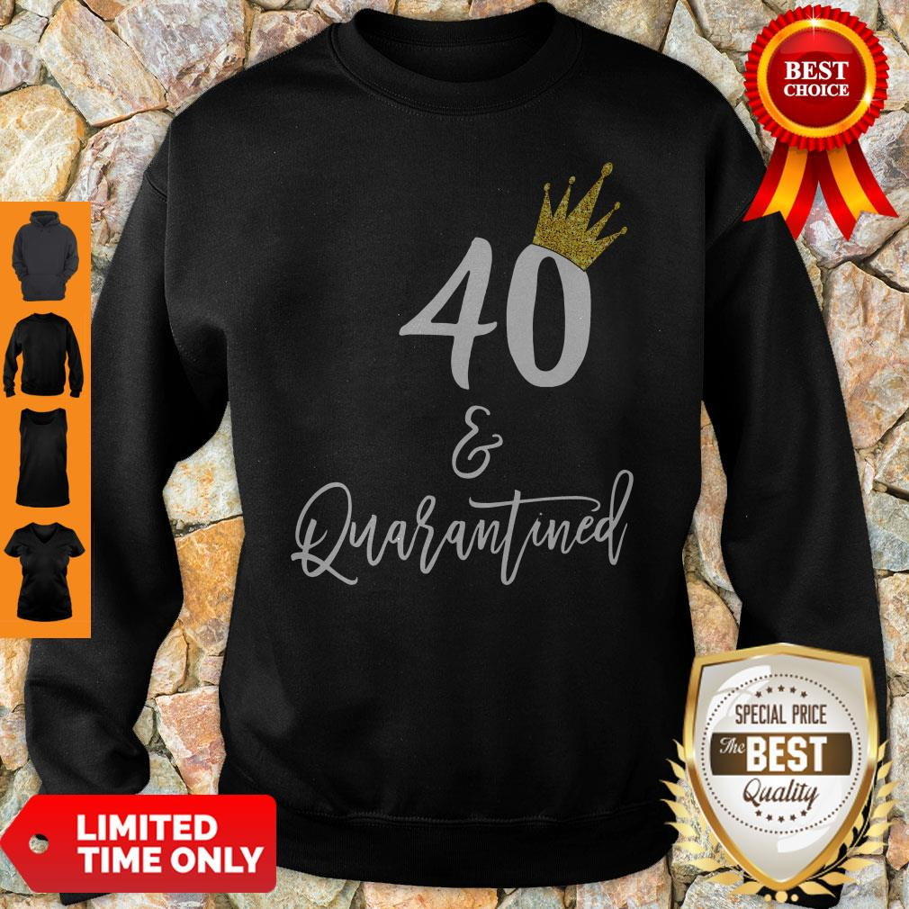 Official 40 Queen And Quarantined Sweatshirt