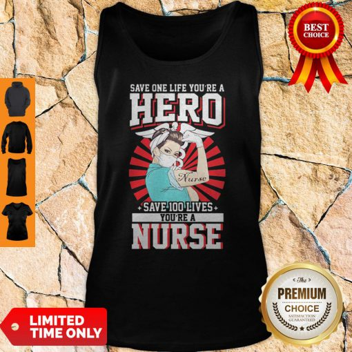 Save One Life You're A Hero Save 100 Lives You're A Nurse Tank Top