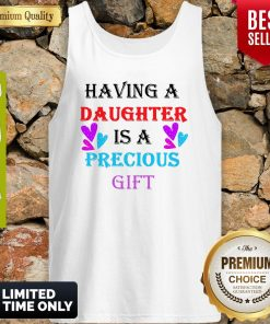 Official Having A Daughter Is A Precious Gift Tank Top
