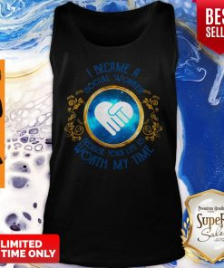 I Became A Social Worker Because Your Life Is Worth My Time Funny Tank Top
