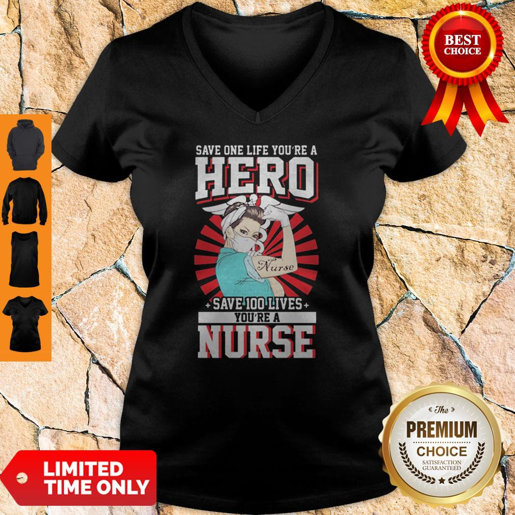 Save One Life You're A Hero Save 100 Lives You're A Nurse V-neck