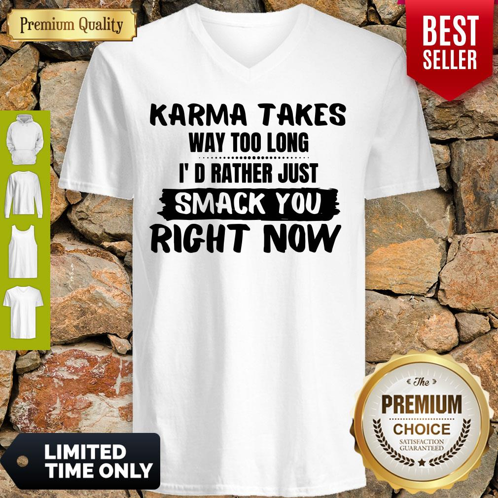 Karma Takes Way Too Long I'd Rather Just Smack You Right Now V-neck