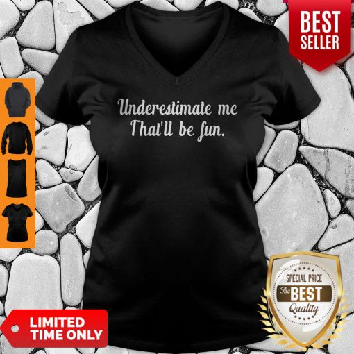 Official Underestimate Me Thatll Be Fun Black V-neck
