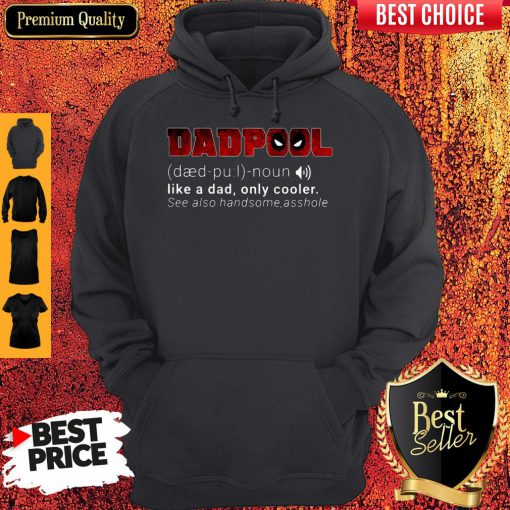 Funny Dadpool Like A Dad Only Cooler Se Also Handsome Asshole Hoodie