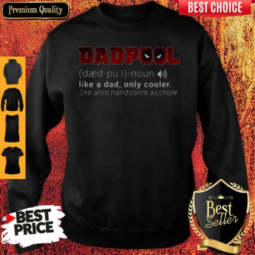 Funny Dadpool Like A Dad Only Cooler Se Also Handsome Asshole Sweatshirt