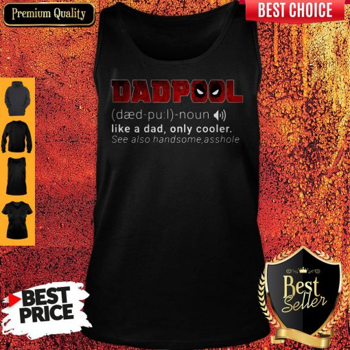 Funny Dadpool Like A Dad Only Cooler Se Also Handsome Asshole Tank Top