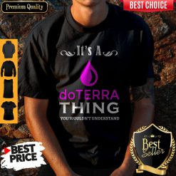 Funny It's A Doterra Thing You Wouldn't Understand Shirt