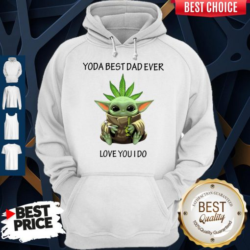Nice Weed Baby Yoda Best Dad Ever Love You I Do Hoodie