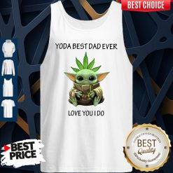 Nice Weed Baby Yoda Best Dad Ever Love You I Do Tank Top