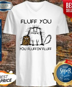 Premium Fluff You You Fluffin'fluff Funny Cats V-neck