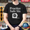 Premium Practice Safe Six Feet Shirt