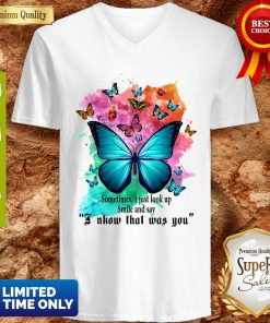 Top Sometimes I Just Look Up Smile And Say I Know That Was You Butterfly V-neck