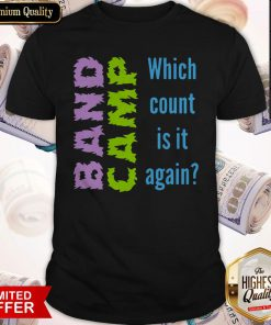 Funny Band Camp Which Count Is It Again Shirt