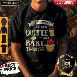 Funny I Just Want To Drink Coffee And Bake Things Shirt