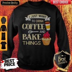 Funny I Just Want To Drink Coffee And Bake Things Sweatshirt