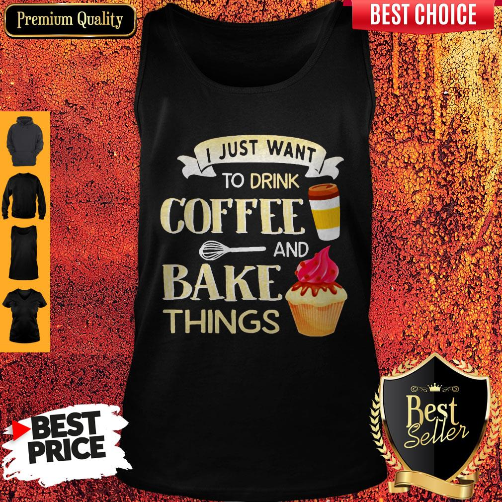 Funny I Just Want To Drink Coffee And Bake Things Tank Top
