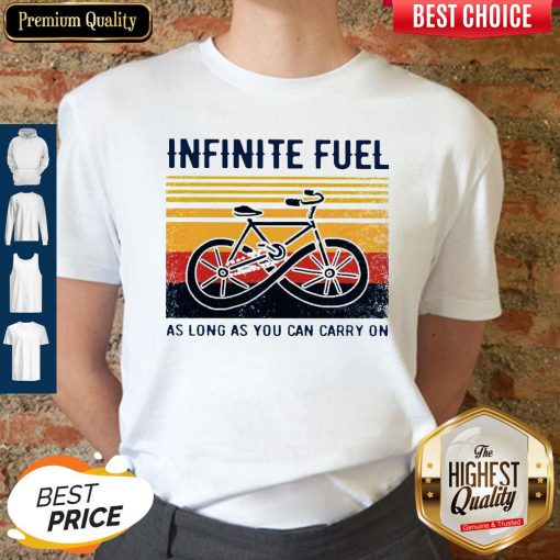 Funny Infinite Fuel As Long As You Can Carry On Vintage Shirt