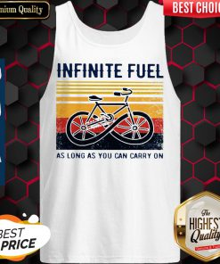 Funny Infinite Fuel As Long As You Can Carry On Vintage Tank Top
