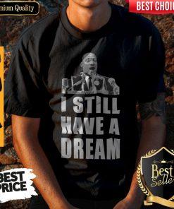 Top I Still Have A Dream Shirt