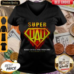 Top Super Dad Because I Can Do All Things Through Christ Philippians Jesus V-neck