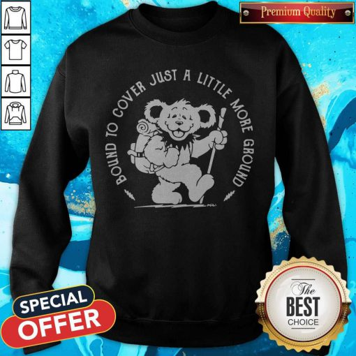 Bear Bound Cover Just A Little More Ground sweatshirt