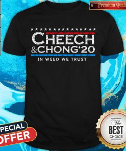 Cheech' Chong' 20 In Weed We Trust Shirt